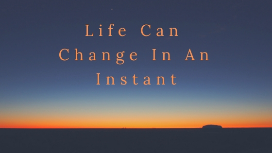 Life Can Change In An Instant - Grateful Todays Life Coaching